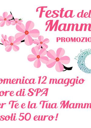 Domenica 12 maggio: 3 ore di SPA per Te e la Tua Mamma a soli 50 euro!